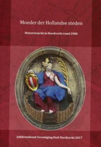 Moeder der Hollandse Steden, Jaarboek-2017 Vereniging Oud-Dordrecht